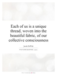 each-of-us-is-a-unique-thread-woven-into-the-beautiful-fabric-of-our-collective-consciousness-quote-1